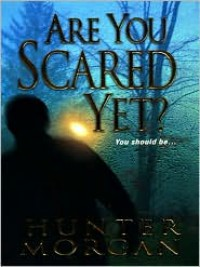 Are You Scared Yet? - Hunter Morgan