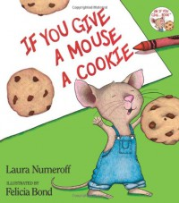 If You Give a Mouse a Cookie - Laura Joffe Numeroff, Felicia Bond