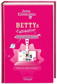 Bettys Ultimativer Berater Blog. Peinlich Geht Immer - Juma Kliebenstein, Carolin Liepins