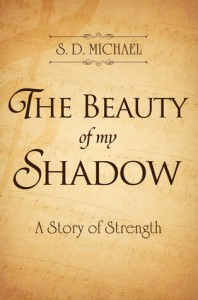 The Beauty of my Shadow: A Story of Strength - S.D. Michael