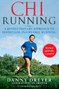 ChiRunning: A Revolutionary Approach to Effortless, Injury-Free Running - Danny Dreyer, Katherine Dreyer