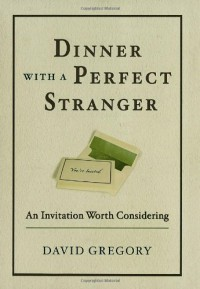 Dinner with a Perfect Stranger: An Invitation Worth Considering - David Gregory