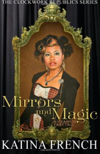 "Mirrors and Magic: A Steampunk Fairytale (The Clockwork Republics #3) - Katina ""Kat"" French"