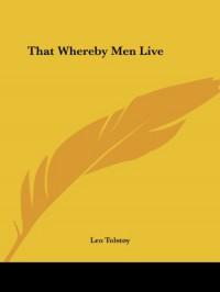 That Whereby Men Live - Leo Tolstoy