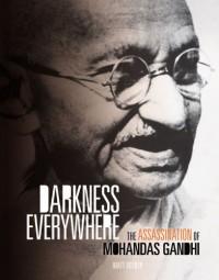 Darkenss Everywhere: The Assassination of Mohandas Gandhi - Matt Doeden