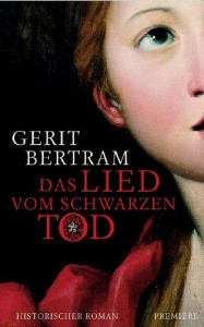 Das Lied vom Schwarzen Tod: Historischer Roman - Gerit Bertram