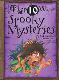 Top 10 Worst Spooky Mysteries You Wouldn't Want to Know About! - Fiona MacDonald, David Salariya, David Antram