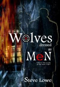 Wolves Dressed as Men - Steve  Lowe