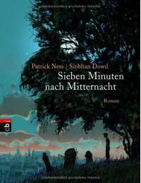 Sieben Minuten nach Mitternacht - Patrick Ness, Siobhan Dowd, Bettina Abarbanell