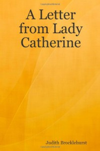 A Letter from Lady Catherine - Judith Brocklehurst