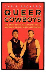 Queer Cowboys: And Other Erotic Male Friendships in Nineteenth-Century American Literature - Chris Packard