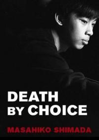 Death by Choice - Masahiko Shimada, Meredith McKinney