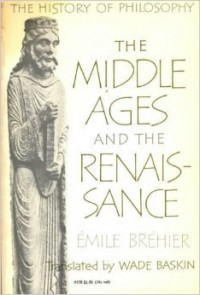 The History of Philosophy: The Middle Ages and the Renaissance - Émile Bréhier, Wade Baskin