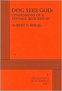 Dog Sees God: Confessions of a Teenage Blockhead - Acting Edition - Bert V. Royal