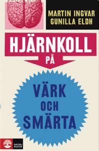 Hjärnkoll på värk och smärta - Gunilla Eldh, Martin Ingvar