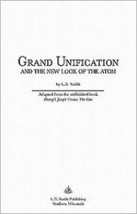 Grand Unification and the New Look of the Atom - L.N. Smith
