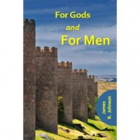 For Gods and For Men (Lifeblood Saga, #1) - James R.  Johnson