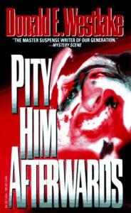 Pity Him Afterwards - Donald E Westlake
