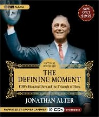 The Defining Moment: FDR's Hundred Days and the Triumph of Hope - Jonathan Alter, Grover Gardner