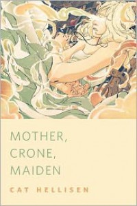 Mother, Crone, Maiden - Cat Hellisen, Goni Montes