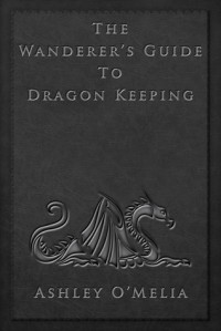 The Wanderer's Guide to Dragon Keeping - Ashley O'Melia
