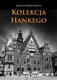 Kolekcja Hankego - Jolanta Maria Kaleta