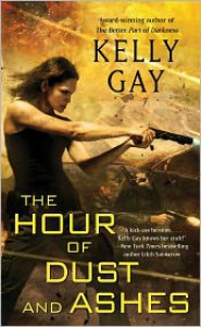 The Hour of Dust and Ashes (Charlie Madigan #3) - Kelly Gay