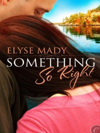 Something So Right - Elyse Mady