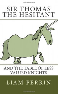 Sir Thomas the Hesitant and the Table of Less Valued Knights - Liam Perrin