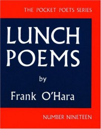 Lunch Poems - Frank O'Hara