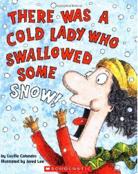 There Was a Cold Lady Who Swallowed Some Snow! - Lucille Colandro, Jared Lee