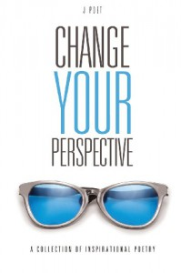 Change Your Perspective - J Poet