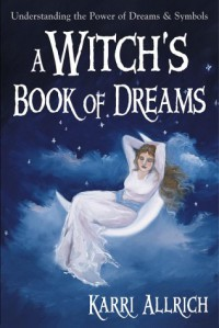A Witch's Book of Dreams: Understanding the Power of Dreams and Symbols - Karri Allrich