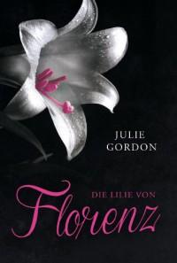 Die Lilie von Florenz - Julie Gordon