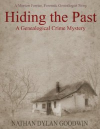 Hiding the Past (The Forensic Genealogist #1) - Nathan Dylan Goodwin
