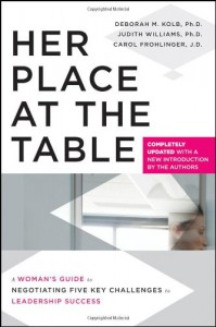 Her Place at the Table: A Woman's Guide to Negotiating Five Key Challenges to Leadership Success - Deborah M. Kolb, Carol Frohlinger, Judith Williams