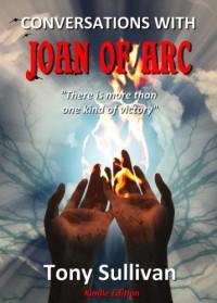 CONVERSATIONS WITH JOAN OF ARC - Tony Sullivan