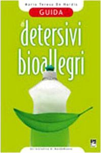 Guida ai detersivi bioallegri. Sintetici, ecologici - M. Teresa De Nardis