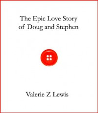 The Epic Love Story of Doug and Stephen - Valerie Z. Lewis