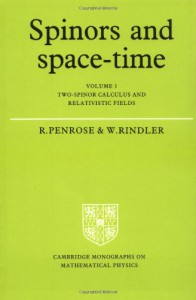 Spinors and Space-Time: Volume 1, Two-Spinor Calculus and Relativistic Fields - Roger Penrose, Wolfgang Rindler