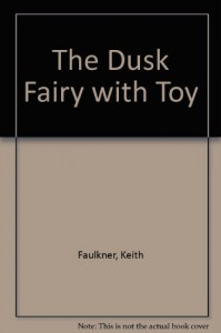 The Dusk Fairy [With Dusk Fairy That Can Hover and Glow in the Dark] - Keith Faulkner