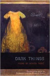 Dark Things - Novica Tadić, Charles Simic