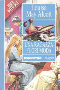 Una ragazza fuori moda - Louisa May Alcott, Rossana Guarnieri