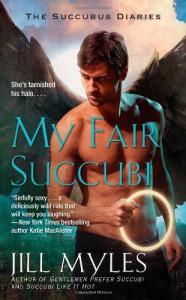 My Fair Succubi (Succubus Diaries) - Jill Myles