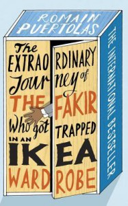 The Extraordinary Journey of the Fakir Who Got Trapped in an IKEA Wardrobe: A novel - Romain Puértolas, Sam Taylor