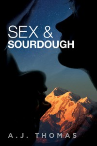 Sex & Sourdough - A.J.  Thomas