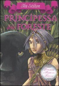 Principessa delle foreste. Principesse del regno della fantasia: 4 - Tea Stilton
