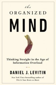 The Organized Mind: Thinking Straight in the Age of Information Overload - Daniel J. Levitin