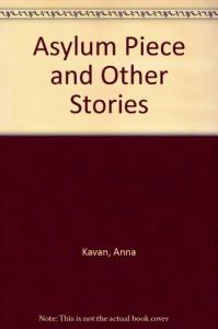Asylum Piece and Other Stories - Anna Kavan