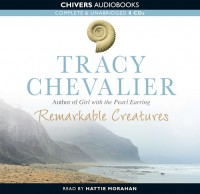 Remarkable Creatures - Tracy Chevalier, Hattie Morahan